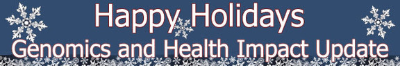 Happy Holidays - Genomics and Health Impact Update