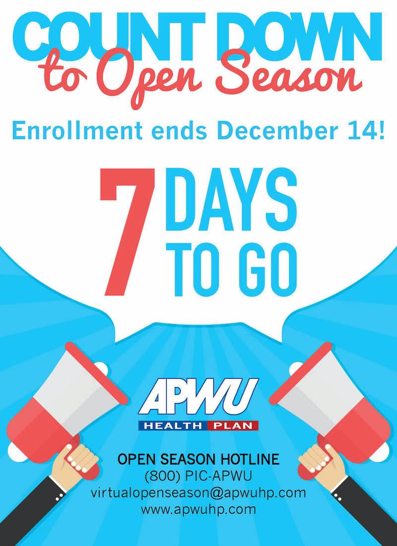 Count Down to open season. Enrollment ends December 14. 7 Days to go. Open season hotline (800) PIC-APWU. virtualopenseason@apwuhp.com