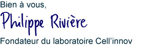 Bien à vous, Philippe Rivière, Fondateur du Laboratoire Cell'innov