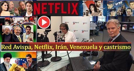 Red Avispa, Netflix, Irán, Venezuela y castrismo