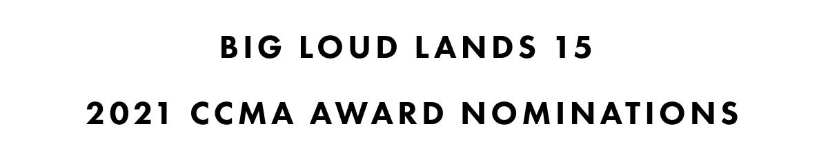 BIG LOUD LANDS 152021 CCMA AWARD NOMINATIONS