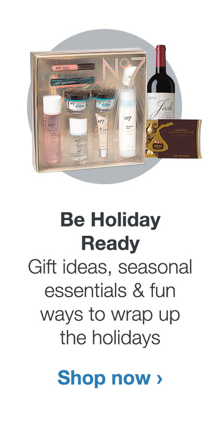 Be Holiday Ready. Gift ideas, seasonal essentials & fun ways to wrap up the holidays.
