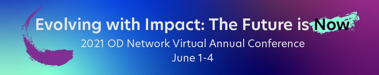 Evolving with Imact: The Future is Now — 2021 OD Network Annual Conference, June 1-4