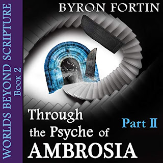Through the Psyche of Ambrosia, Part 2 Audiobook By Byron Fortin cover art