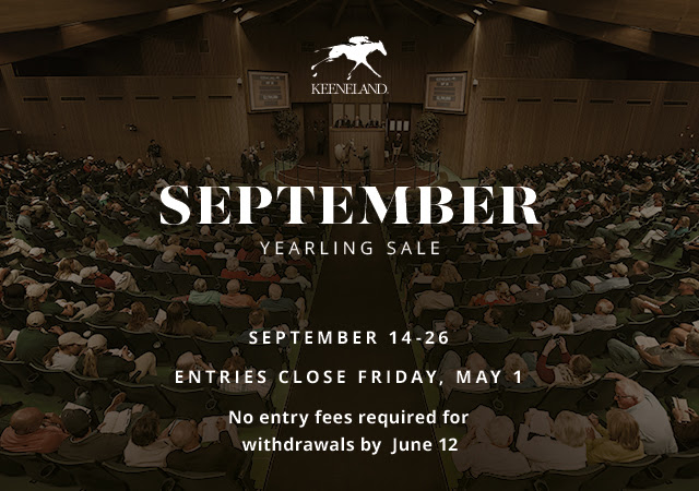 September Yearling Sale - September 14-26. Entries close Friday, May 1. No entry fees required for withdrawals by June 12.