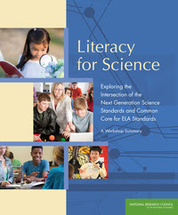 Literacy for Science: Exploring the Intersection of the Next Generation Science Standards and Common Core for ELA Standards: A Workshop Summary