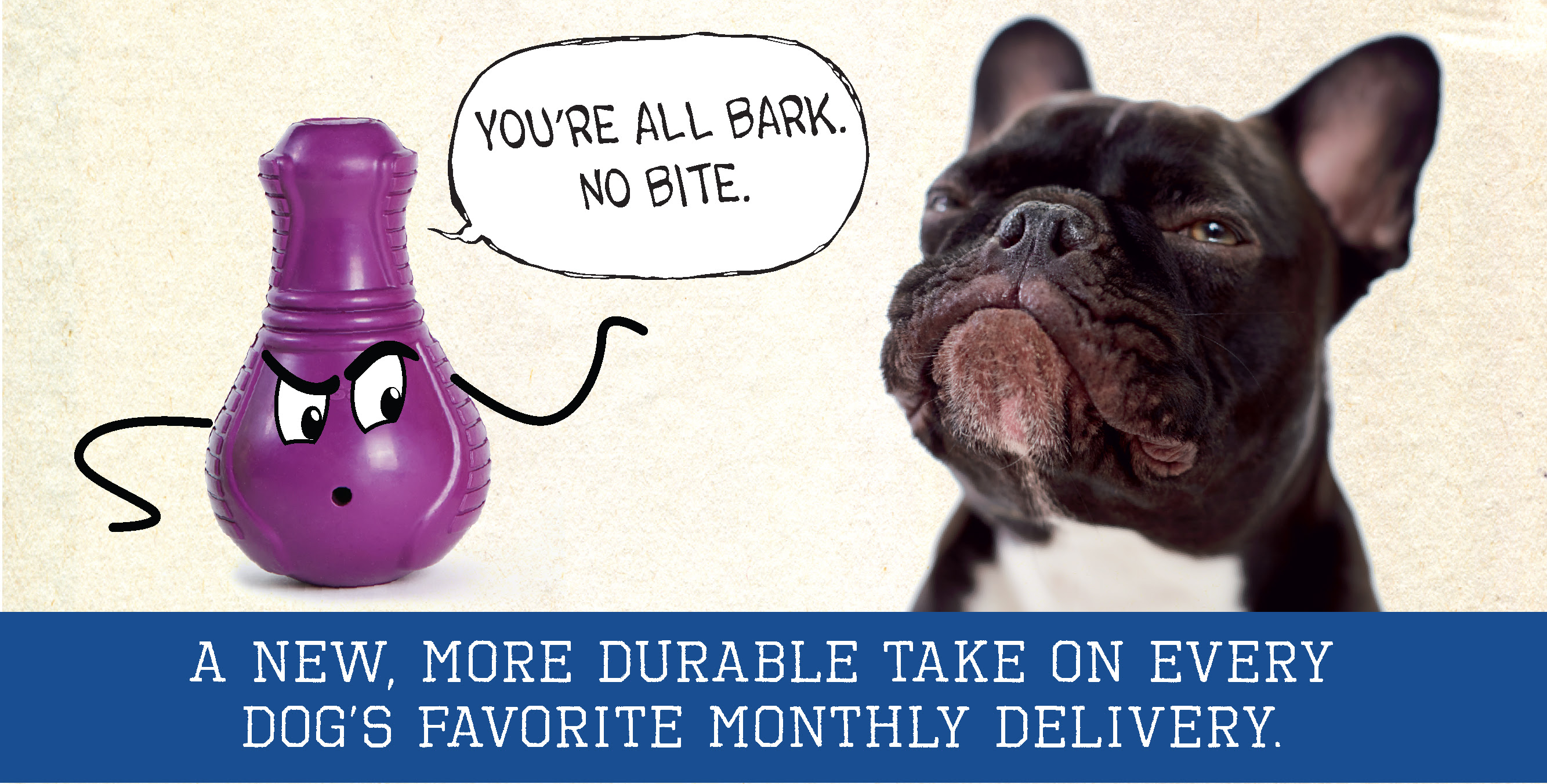 A new, more durable take on every dog's favorite monthly delivery.