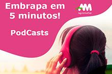 Podcast Agromulher - Embrapa em cinco minutos