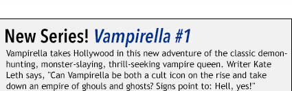 "New Series: Vampirella #1 Vampirella takes Hollywood in this new adventure of the classic demon- hunting, monster-slaying, thrill-seeking vampire queen. Writer Kate  Leth says, ""Can Vampirella be both a cult icon on the rise and take  down an empire of ghouls and ghosts? Signs point to: Hell, yes!"""