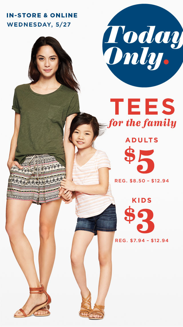 IN-STORE & ONLINE | WEDNESDAY, 5/27 | Today Only. | TEES for the family | ADULTS $5 | KIDS $3
