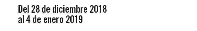 Del 28 diciembre 2018 al 4 enero 2019