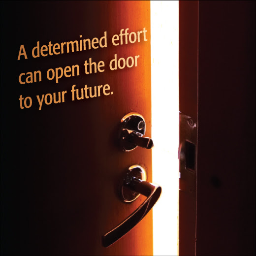 A determined effort can open the door to your future.
