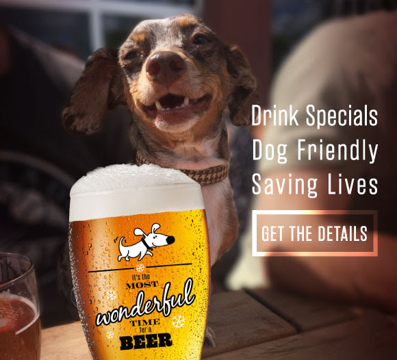 Drink Specials. Dog Friendly. Saving Lives. Get the Details