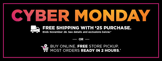 cyber days. free shipping with $25 purchase and buy online free store pick up. shop now.