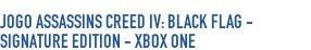 Jogo Assassins Creed IV: Black Flag - Signature Editio