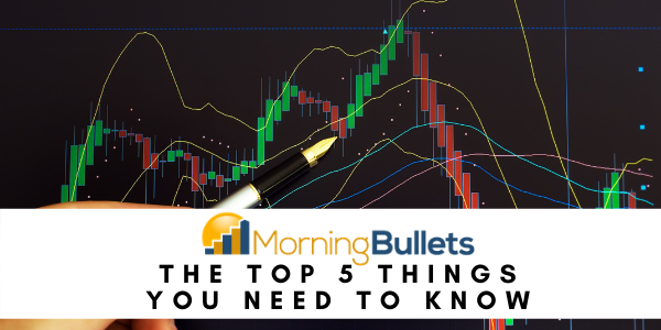 5 things you need to know before the market opens today