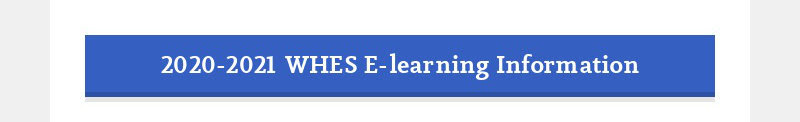 2020-2021 WHES E-learning Information