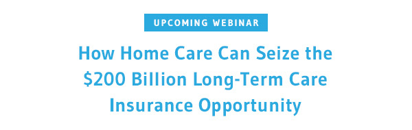 How Home Care Can Seize the $200 Billion Long-Term Care Insurance Opportunity