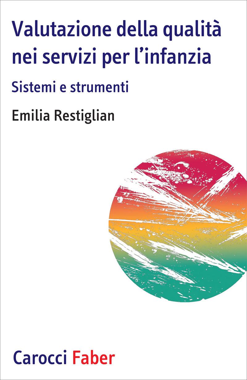 Emilia Restiglian: Valutazione della qualità nei servizi per l'infanzia. Sistemi e strumenti
