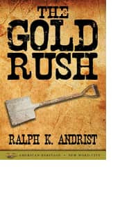 The Gold Rush by Ralph K. Andrist