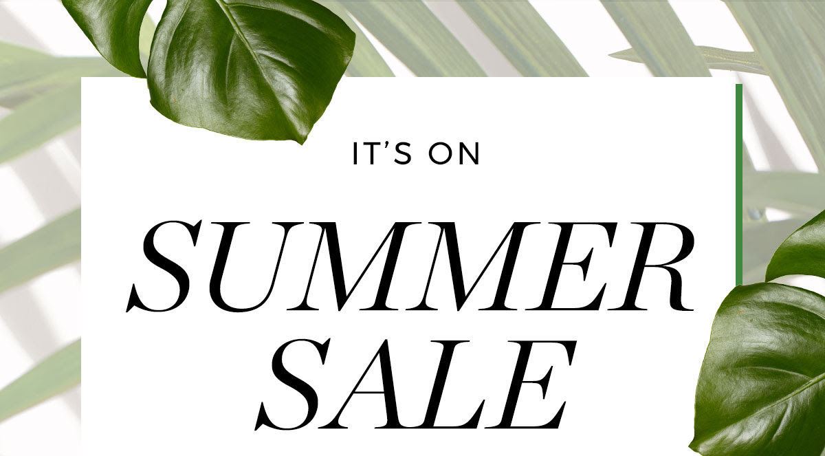 It's on: SUMMER SALE | Up to 50% off