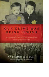 Our Crime Was Being Jewish by Anthony S. Pitch