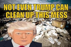 Not Even Trump Can Clean Up This Mess