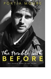 The Trouble with Before by Portia Moore