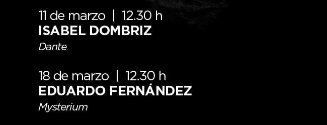 11 marzo, 12:30h. Isabel Dombriz -Dante- 18 marzo, 12:30h. Eduardo Fernández-Mysterium-