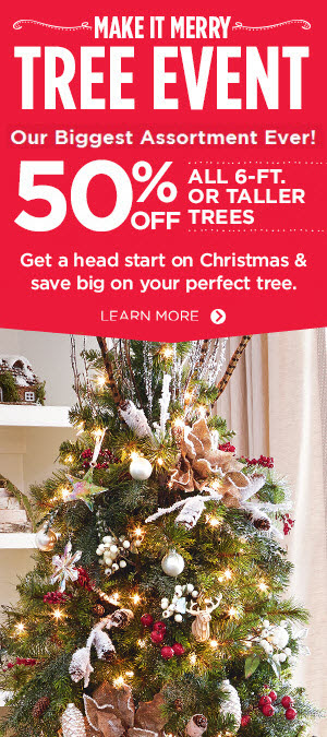 MAKE IT MERRY TREE EVENT - 50% OFF ALL 6 FT. OR TALLER TREES