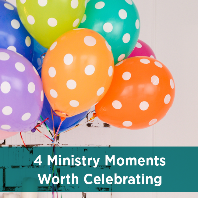 4 Ministry Moments Worth Celebrating