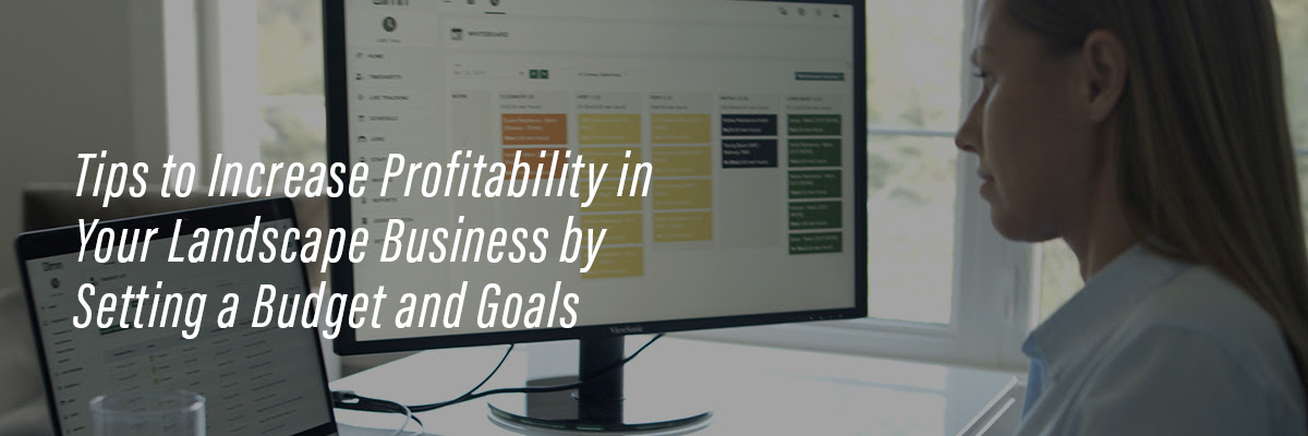 Tips to Increase Profitability in Your Landscape Business by Setting a Budget and Goals