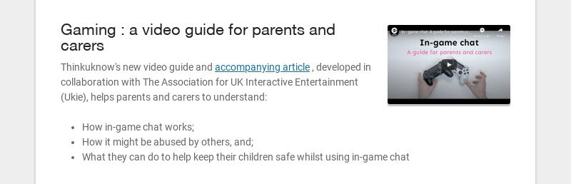 Gaming : a video guide for parents and carers Thinkuknow's new video guide and accompanying...