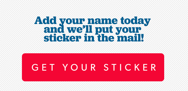 Add your name today and we'll put your sticker in the mail.