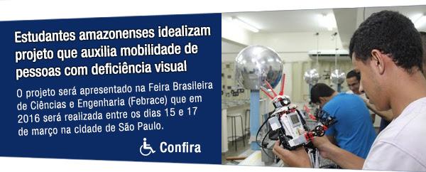 Estudantes amazonenses idealizam projeto que auxilia mobilidade de pessoas com deficiência visual - O projeto será apresentado na Feira Brasileira de Ciências e Engenharia (Febrace) que em 2016 será realizada entre os dias 15 e 17 de março na cidade de São Paulo