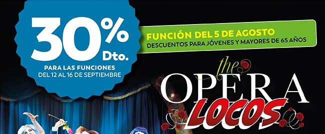 Opera locos. 30 dto. Para las funciones del 12 al 16 de septiembre. Función del 5 agosto . Descuentos para jovenes y mayores de 65 años.