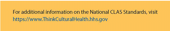 For additional information on the National CLAS Standards, visit https://www.ThinkCulturalHealth.hhs.gov