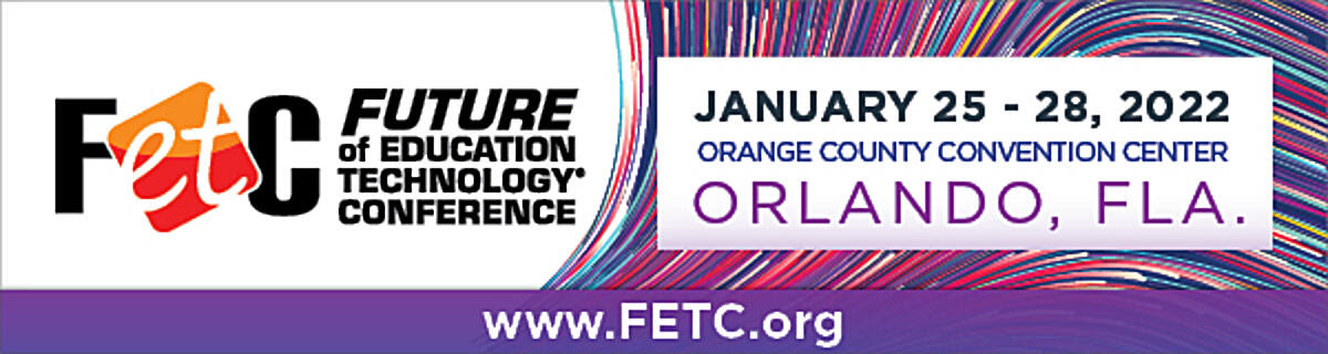 Future of Edcuation Technology Conference   January 25 - 28, 2022   Orange County Convention Center