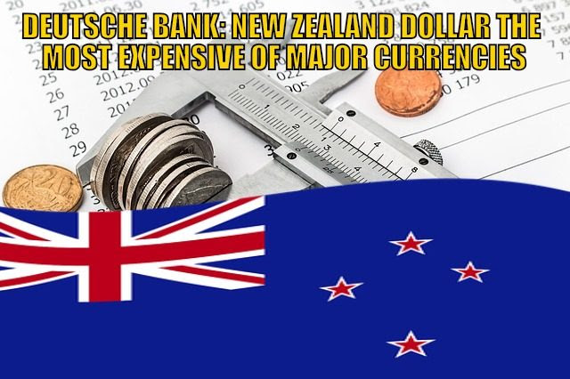 Deutsche Bank: New Zealand Dollar the Most Expensive of Major Currencies