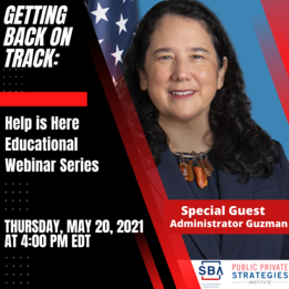 Getting back on track: help is here educational webinar series. May 20, 2021 at 4 pm EDT with special guest Administrator Guzman