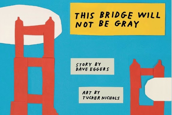 Tucker Nichols & Dave Eggers - This Bridge Will Not Be Gray, now available