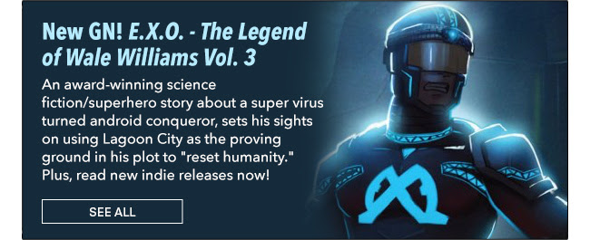 New GN! E.X.O. - The Legend of Wale Williams Vol. 3 An award-winning science fiction/superhero story about redemption, set in a near-futuristic Africa (Lagos, Nigeria). AVON, a super virus turned android conqueror, sets his sights on using Lagoon City as the proving ground in his plot to
