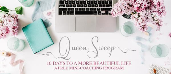 The Queen Sweep: A free coaching program to make your life more beautiful. http://queensweep.com