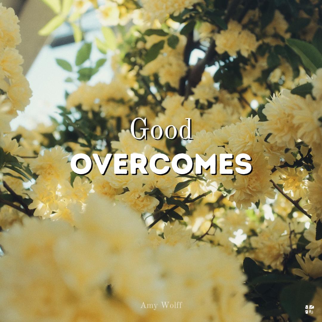 Good overcomes.