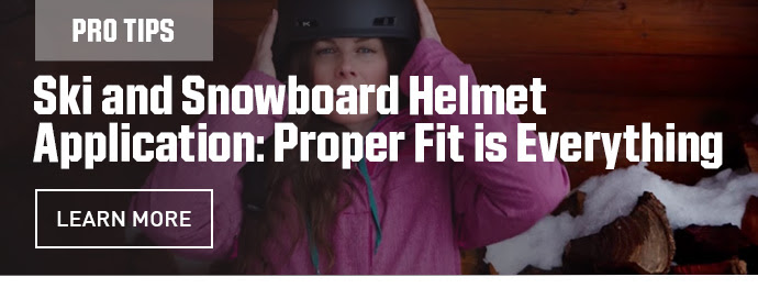 PROTIPS - SKI ANS SNOWBOARD HELMET APPLICATION: PROPER FIT IS EVERYTHING | LEARN MORE