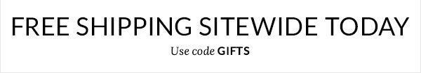 FREE SHIPPING SITEWIDE TODAY Use code GIFTS