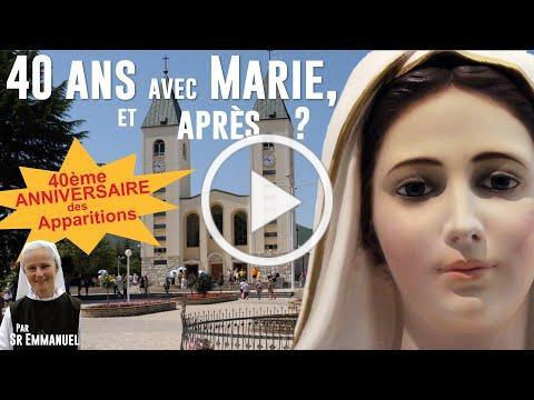 Medjugorje, 40 ans avec Marie, et après? par Sœur Emmanuel. Anniversaire des apparitions !