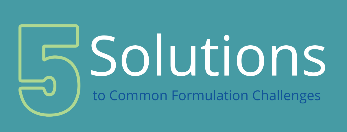 5 Solutions to Common Formulation Challenges