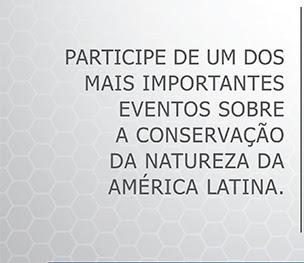 PARTICIPE DE UM DOS           MAIS IMPORTANTES           EVENTOS SOBRE           A CONSERVAÇÃO           DA NATUREZA DA           AMÉRICA LATINA.