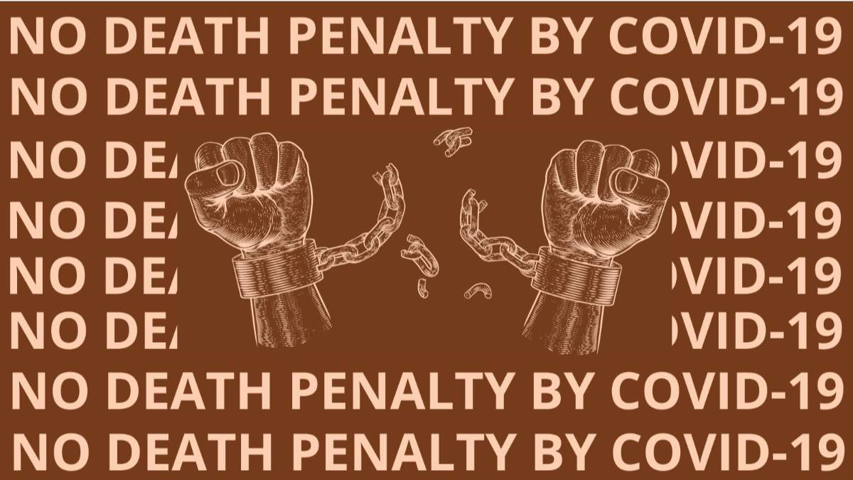 """Brown background, the text """"NO DEATH PENALTY BY COVID-19"""" around a line drawing of two arms and fists breaking their chains"""